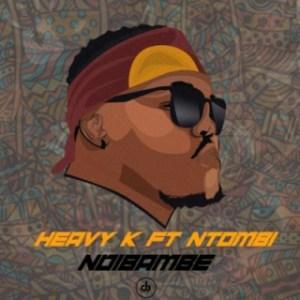 HEAVY K - Ndibambe ft. Ntombi